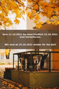 Vom 11.10.2021 bis einschließlich 22.10.2021 sind Herbstferien. Wir sind ab 25.10.2021 wieder für Sie da!